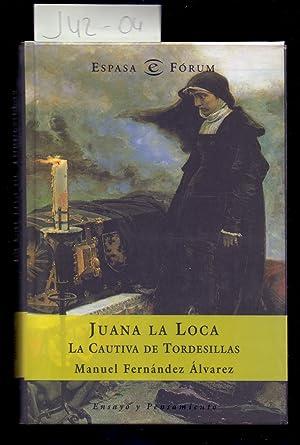 JUANA LA LOCA, LA CAUTIVA DE TORDESILLAS: Manuel Fernandez Alvarez