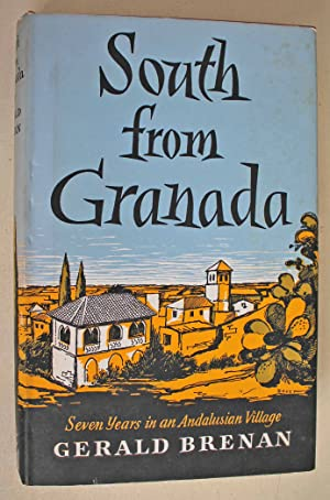 South from Granada Seven Years in an: Brenan, Gerald