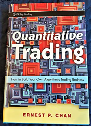 Quantitative Trading, How to Build Your Own: Ernest P. Chan