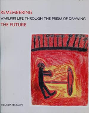 Remembering the Future : Warlpiri Life Through the Prism of Drawing