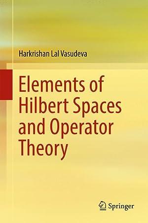 Elements of Hilbert Spaces and Operator Theory: Vasudeva, Harkrishan L.