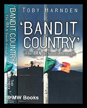 Bandit country' : the IRA and South: Harnden, Toby