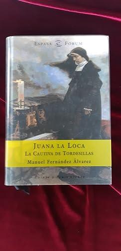 Juana la Loca. La cautiva de Tordesillas: Manuel Fernández Álvarez