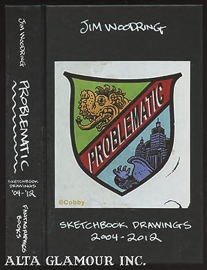PROBLEMATIC; Unfiltered Sketchbook Excerpts 2004 - 2012: Woodring, Jim