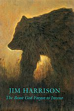 THE BEAST GOD FORGOT TO INVENT.: HARRISON, Jim.