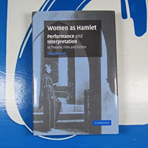 Women as Hamlet: Performance and Interpretation in Theatre, Film and Fiction