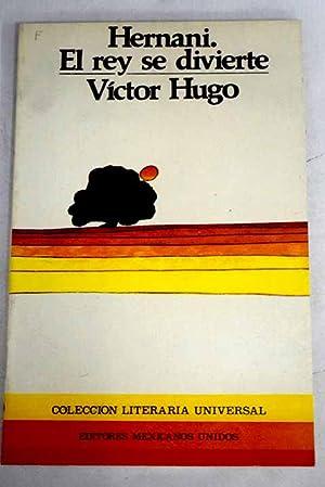Hernani ; El rey se divierte: Hugo, Víctor