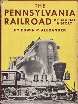 The Pennsylvania Railroad : A Pictorial History: Alexander, Edwin P.