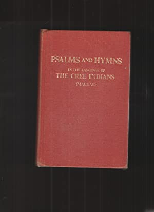 Psalms and Hymns of Cree Indians Of: Mackay, The Rev.