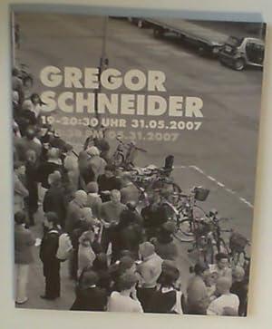 Gregor Schneider. 19-20:30 Uhr 31.05.2007 7-8:30 pm: Schneider, Gregor, Thomas