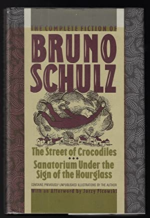 The Complete Fiction of Bruno Schulz: The: Schulz, Bruno; Trans.
