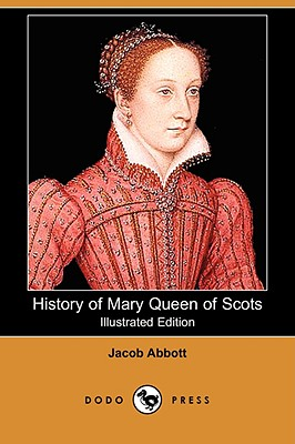 History of Mary Queen of Scots (Illustrated: Abbott, Jacob