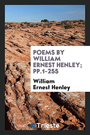 Poems by William Ernest Henley; pp.1-255: William Ernest Henley