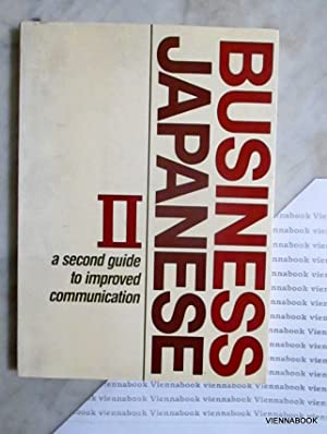 Business Japanese II . a second guide to improved communication.