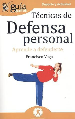 GuíaBurros Técnicas de defensa personal Aprende a: Vega, Francisco