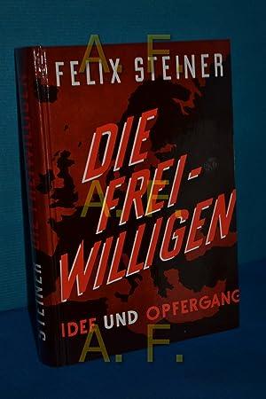 Die Freiwilligen der Waffen-SS. Idee und Opfergang.: Steiner, Felix: