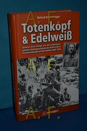 Totenkopf & Edelweiß : General Artur Phleps: Kaltenegger, Roland: