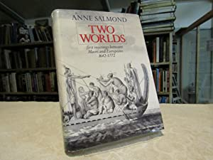 Two Worlds: First Meetings Between Maori And: Salmond, Anne