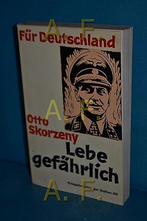 Für Deutschland, Lebe gefährlich, Kriegsberichte der Waffen-SS: Skorzeny, Otto: