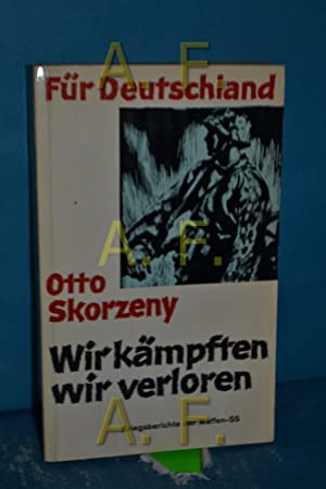 Für Deutschland, Wir kämpften - wir verloren,: Skorzeny, Otto: