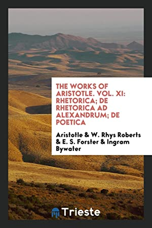 The Works of Aristotle. Vol. XI: Rhetorica;: Aristotle,W. Rhys Roberts,E.