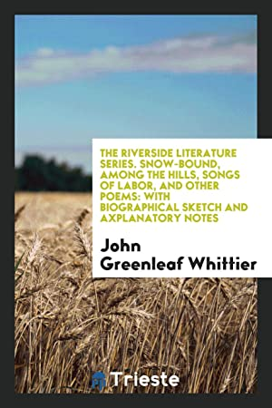 The Riverside Literature Series. Snow-Bound, among the: John Greenleaf Whittier
