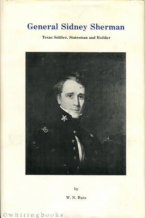 General Sidney Sherman: Texas Soldier, Statesman and: Bate, W.N.