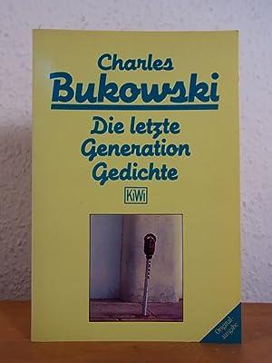 Die letzte Generation. Gedichte 1981 - 1984: Bukowski, Charles: