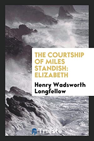 The Courtship of Miles Standish: Elizabeth: Henry Wadsworth Longfellow