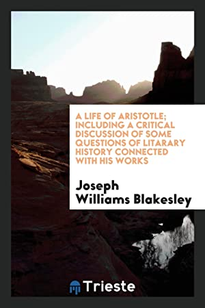 A Life of Aristotle; Including a Critical: Joseph Williams Blakesley