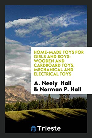 Home-Made Toys for Girls and Boys: Wooden: A. Neely Hall,Norman