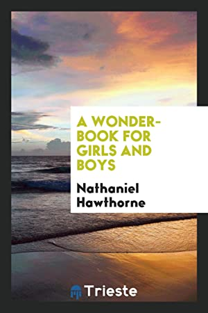 A wonder-book for girls and boys: Nathaniel Hawthorne