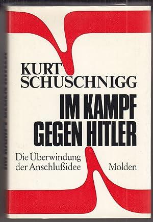 Im Kampf gegen Hitler. Die Überwindung der: SCHUSCHNIGG, Kurt.