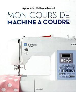 mon cours de couture avec la machine: Collectif