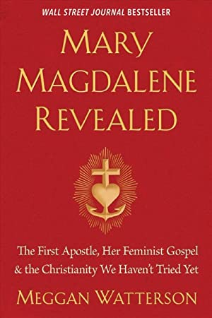 Mary Magdalene Revealed: The First Apostle, Her Feminist Gospel & The Christianity We Haven'...