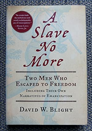 A SLAVE NO MORE: TWO MEN WHO ESCAPED TO FREEDOM, INCLUDING THEIR OWN NARRATIVES OF EMANCIPATION.