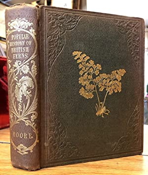 A Popular History of the British Ferns: Moore, Thomas