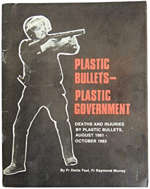 Plastic Bullets Plastic Government: Deaths and Injuries by: Faul, Fr. Denis