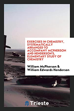 Exercises in chemistry, systematically arranged to accompany: William McPherson,William Edwards
