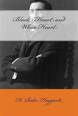 Black Heart and White Heart: Haggard, H. Rider