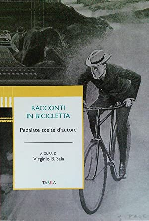 Racconti in bicicletta. Pedalate scelte d'autore: Sala, Virginio B.