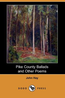 Pike County Ballads and Other Poems (Dodo: Hay, John