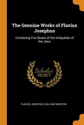 The Genuine Works of Flavius Josephus: Containing: Josephus, Flavius