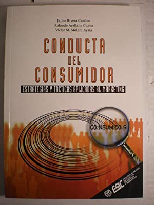 Conducta del consumidor. Estrategias y tácticas aplicadas: Jaime Rivera Camino