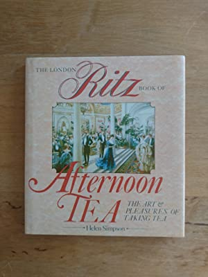 The London Ritz Book of Afternoon Tea - The Art and Pleasures of Taking Tea