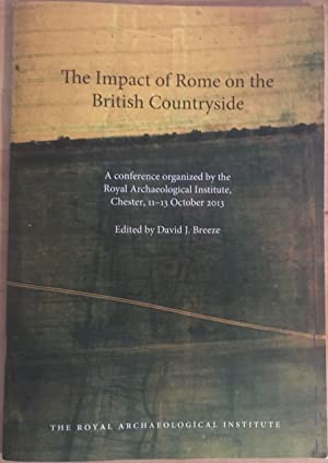 The Impact of Rome on the British Countrryside: A Conference organized by the Royal Archaeologica...