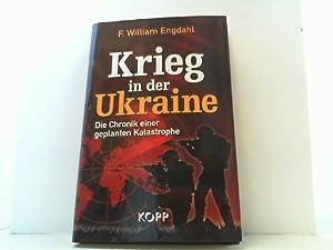 Krieg in der Ukraine. Die Chronik einer: Engdahl, F. William,