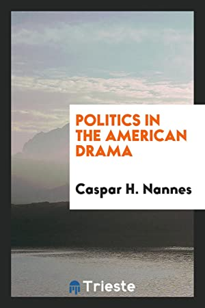 Politics in the American drama: Caspar H. Nannes