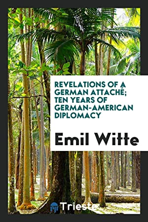 Revelations of a German attaché; ten years: Emil Witte