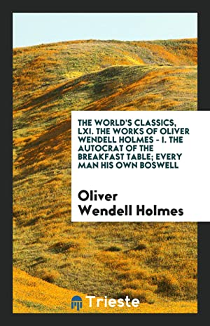 The world's classics, LXI. The works of: Oliver Wendell Holmes
